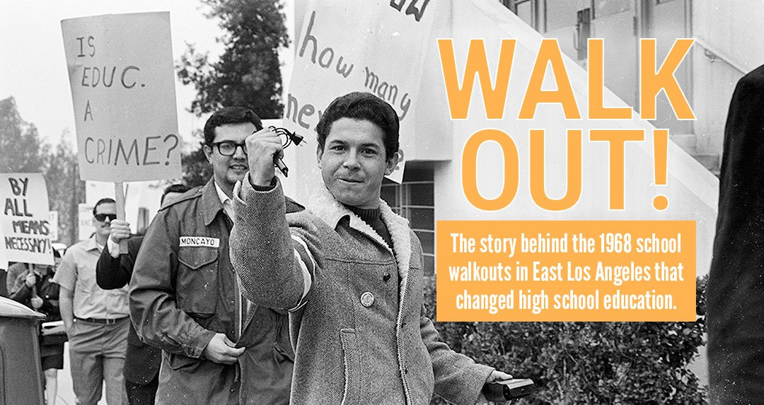 WALK OUT! The story behind the 1968 school walkouts in East Los Angeles that changed high school education.