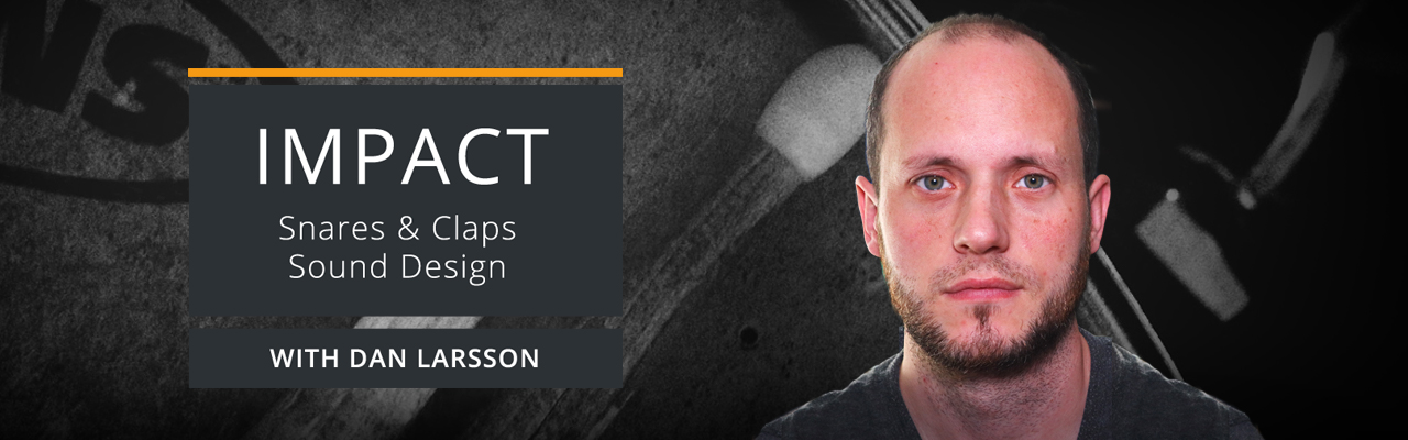 IMPACT Snares and Claps Sound Design with Dan Larsson