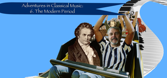 Adventures in Classical Music: The Modern Period