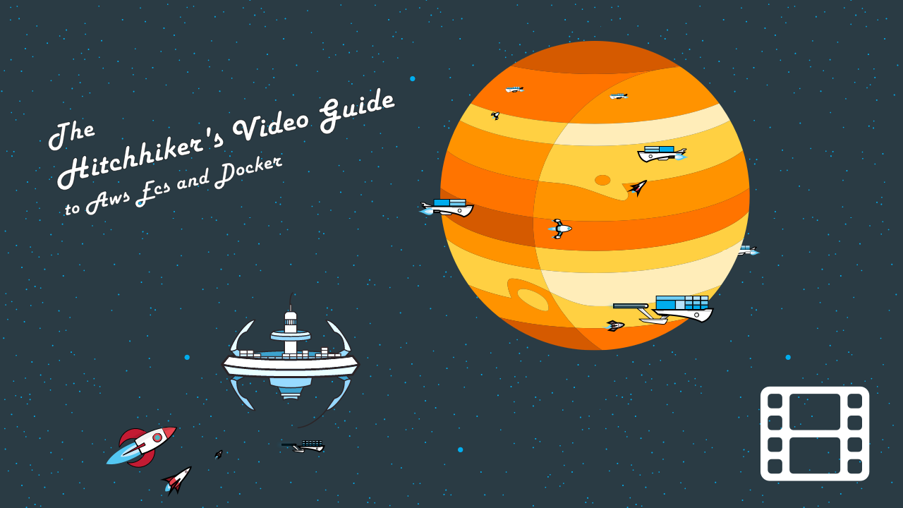 The Hitchhiker's Video Guide to AWS ECS and Docker