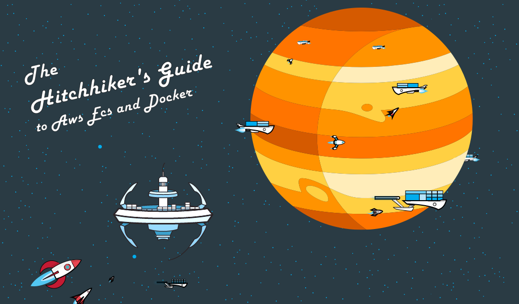 The Hitchhiker's Guide to AWS ECS and Docker